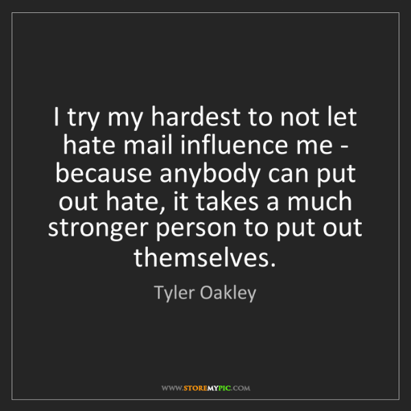 Tyler Oakley: I try my hardest to not let hate mail influence me -...