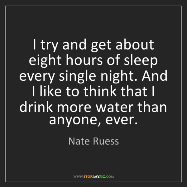 Nate Ruess: I try and get about eight hours of sleep every single...