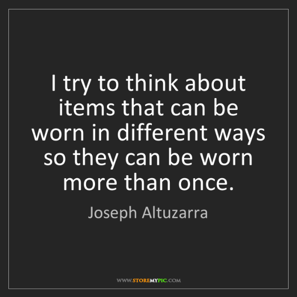 Joseph Altuzarra: I try to think about items that can be worn in different...