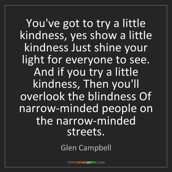 Glen Campbell: You've got to try a little kindness, yes show a little...