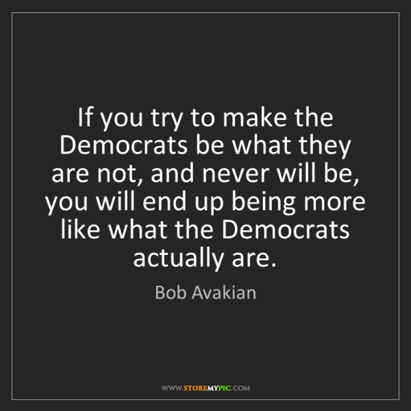 Bob Avakian: If you try to make the Democrats be what they are not,...