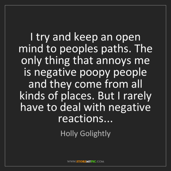 Holly Golightly: I try and keep an open mind to peoples paths. The only...