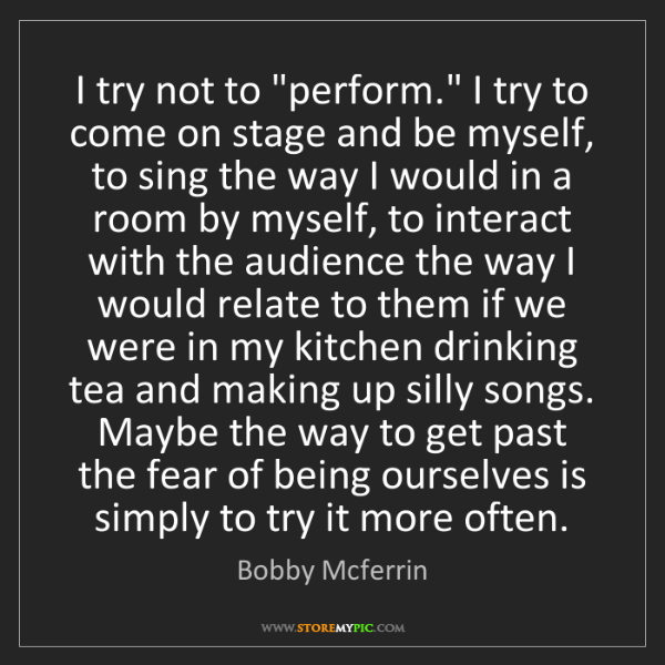 """Bobby Mcferrin: I try not to """"perform."""" I try to come on stage and be..."""