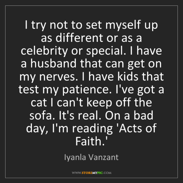 Iyanla Vanzant: I try not to set myself up as different or as a celebrity...