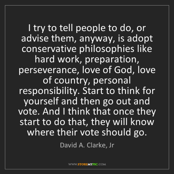 David A. Clarke, Jr: I try to tell people to do, or advise them, anyway, is...