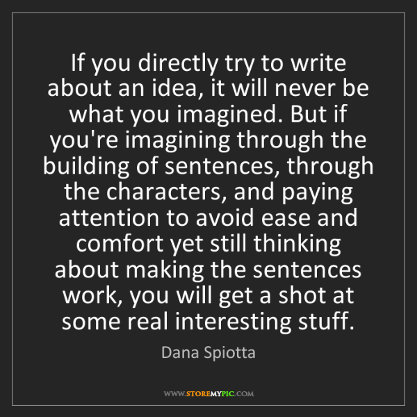 Dana Spiotta: If you directly try to write about an idea, it will never...