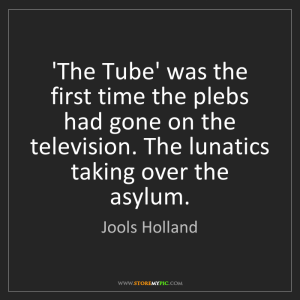 Jools Holland: 'The Tube' was the first time the plebs had gone on the...