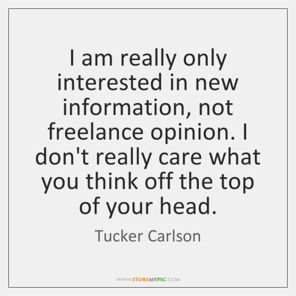 I am really only interested in new information, not freelance opinion. I ...
