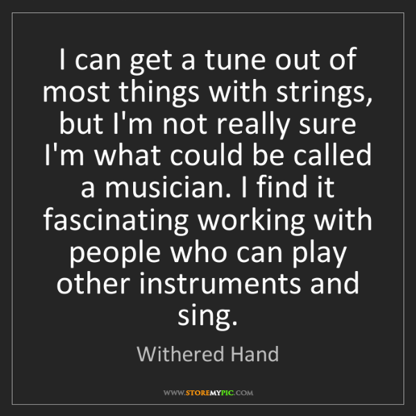 Withered Hand: I can get a tune out of most things with strings, but...