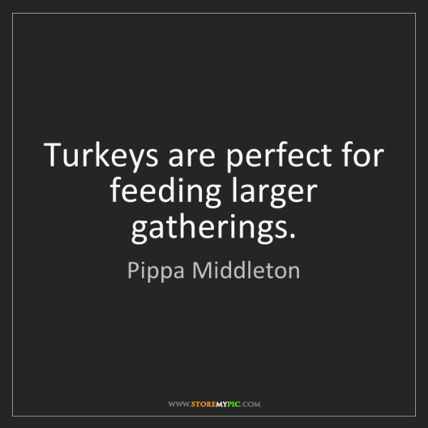 Pippa Middleton: Turkeys are perfect for feeding larger gatherings.