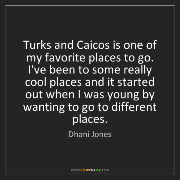 Dhani Jones: Turks and Caicos is one of my favorite places to go....