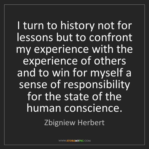 Zbigniew Herbert: I turn to history not for lessons but to confront my...