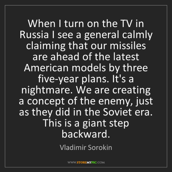 Vladimir Sorokin: When I turn on the TV in Russia I see a general calmly...