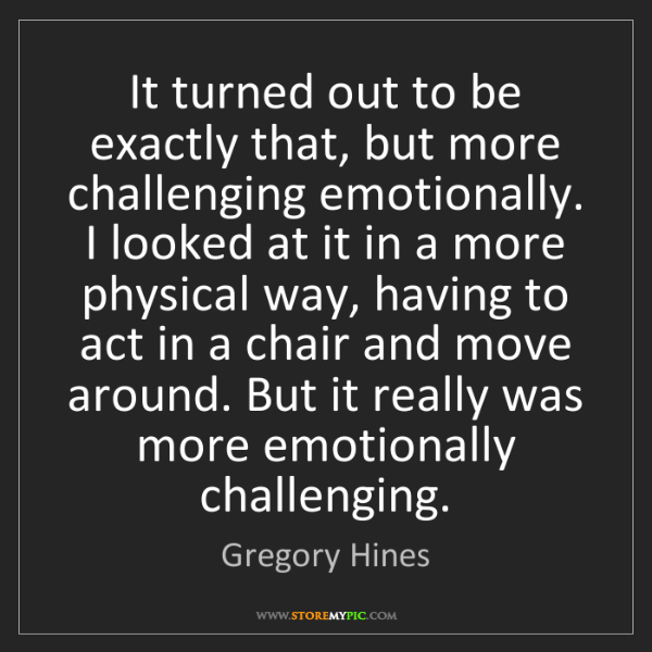 Gregory Hines: It turned out to be exactly that, but more challenging...