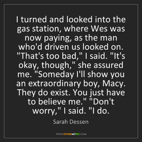 Sarah Dessen: I turned and looked into the gas station, where Wes was...