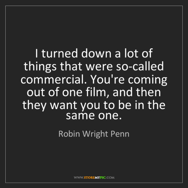 Robin Wright Penn: I turned down a lot of things that were so-called commercial....