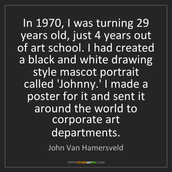 John Van Hamersveld: In 1970, I was turning 29 years old, just 4 years out...