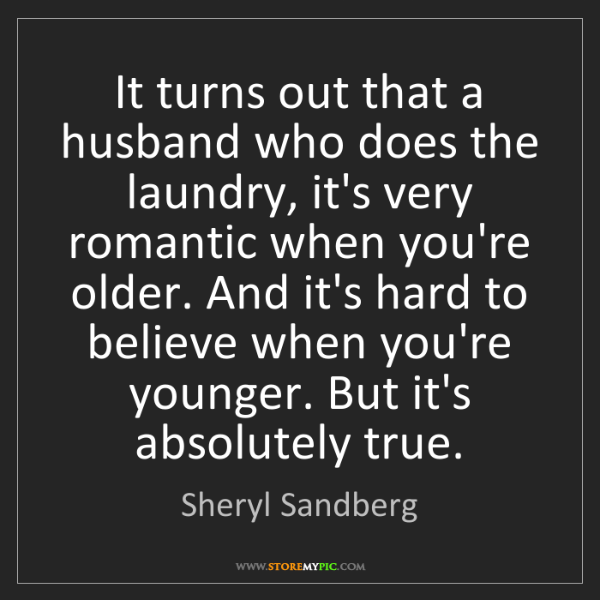Sheryl Sandberg: It turns out that a husband who does the laundry, it's...