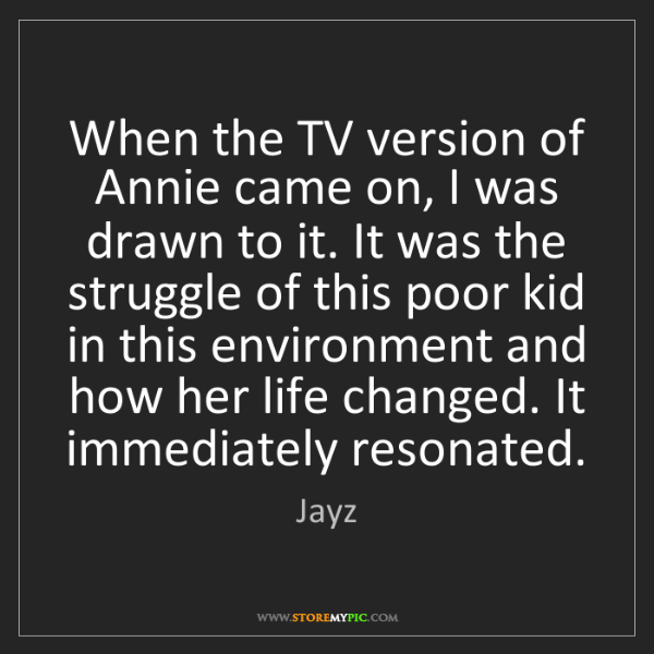 Jayz: When the TV version of Annie came on, I was drawn to...