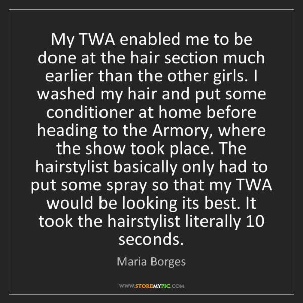 Maria Borges: My TWA enabled me to be done at the hair section much...