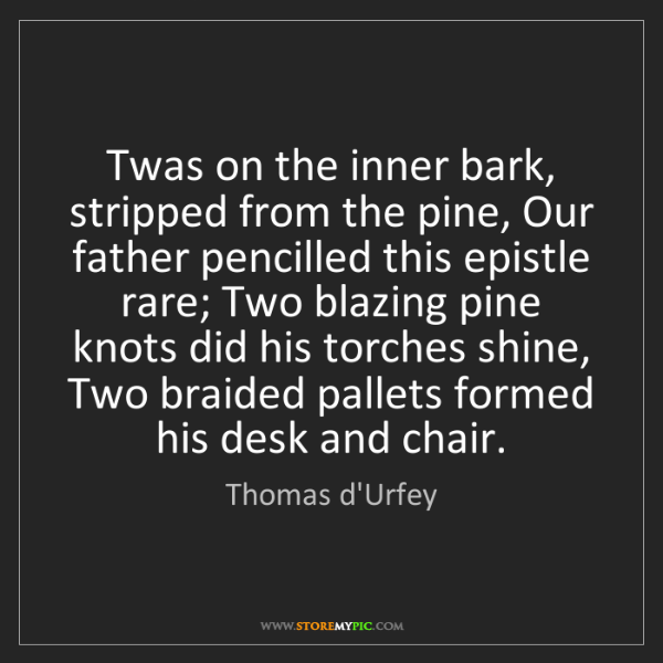Thomas d'Urfey: Twas on the inner bark, stripped from the pine, Our father...