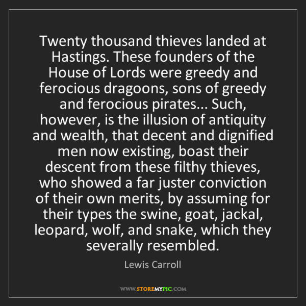 Lewis Carroll: Twenty thousand thieves landed at Hastings. These founders...