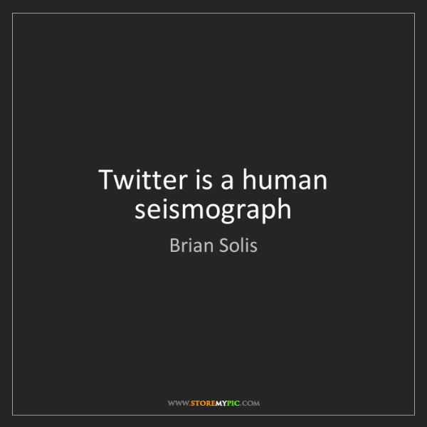 Brian Solis: Twitter is a human seismograph