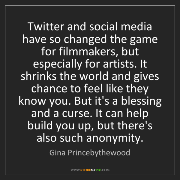 Gina Princebythewood: Twitter and social media have so changed the game for...