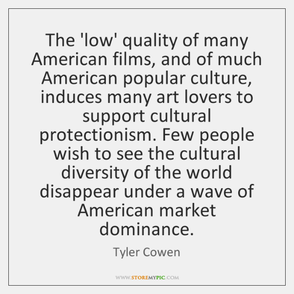 The 'low' quality of many American films, and of much American popular ...