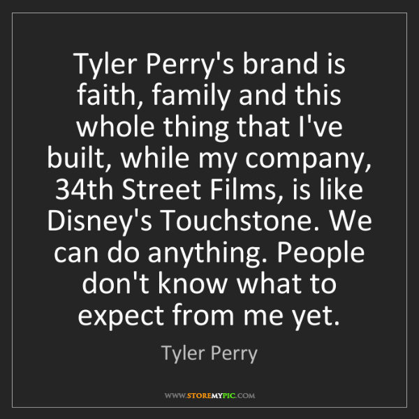 Tyler Perry: Tyler Perry's brand is faith, family and this whole thing...