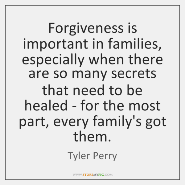 Forgiveness is important in families, especially when there are so many secrets ...