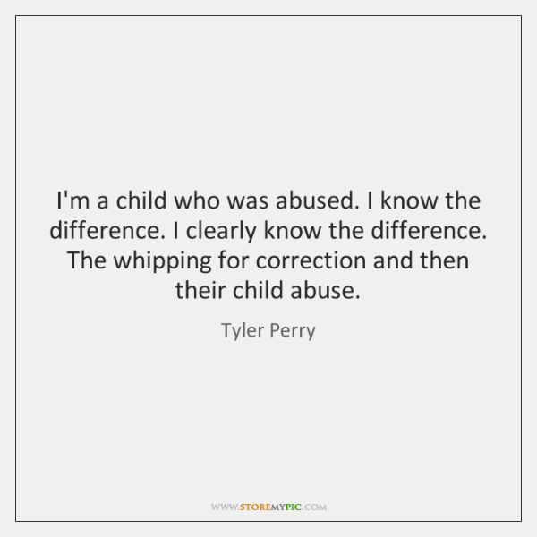 I'm a child who was abused. I know the difference. I clearly ...