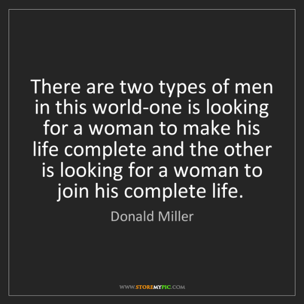 Donald Miller: There are two types of men in this world-one is looking...