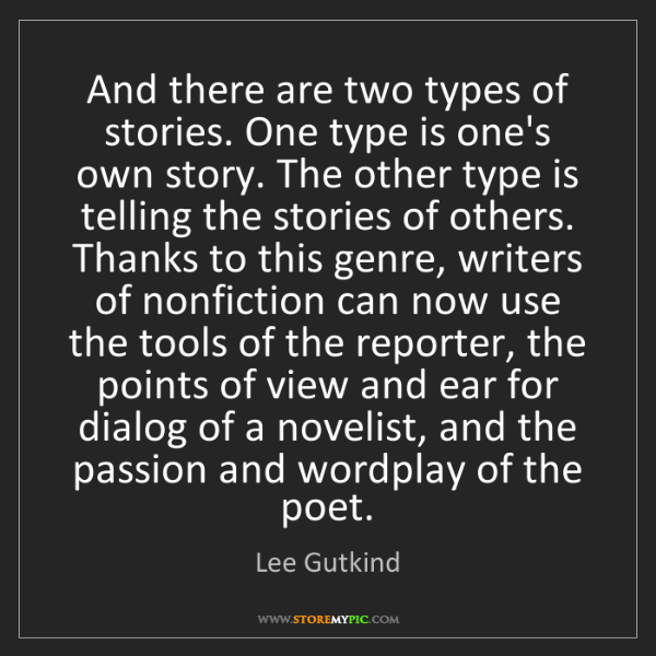 Lee Gutkind: And there are two types of stories. One type is one's...