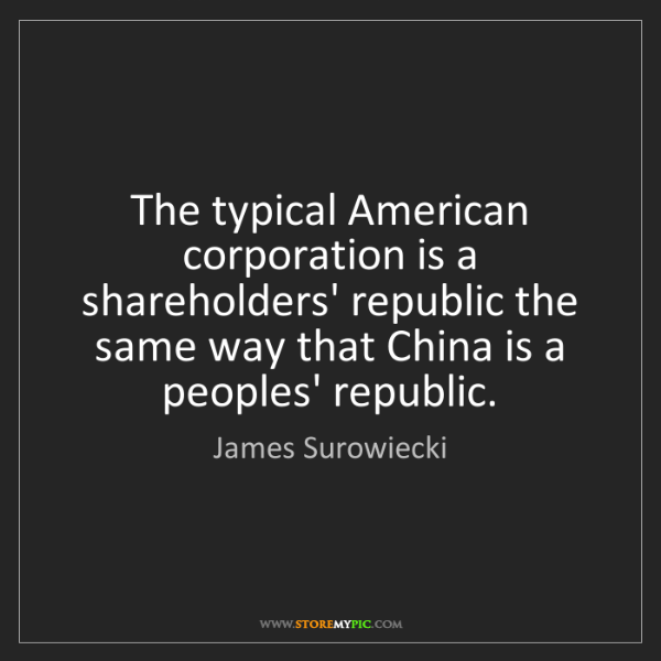 James Surowiecki: The typical American corporation is a shareholders' republic...