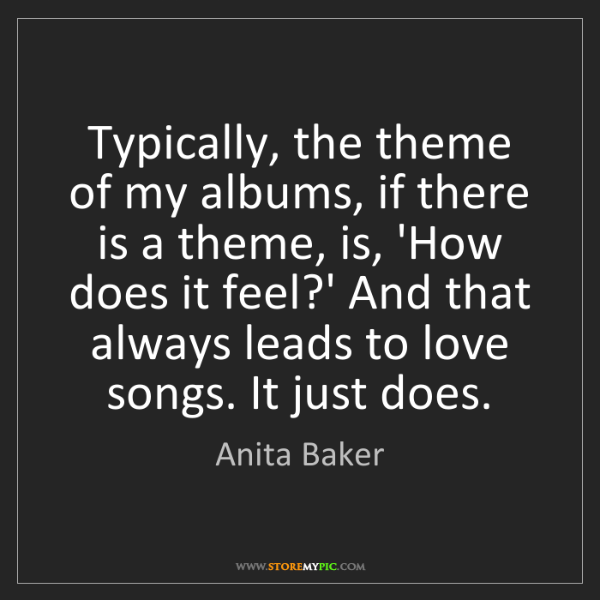 Anita Baker: Typically, the theme of my albums, if there is a theme,...
