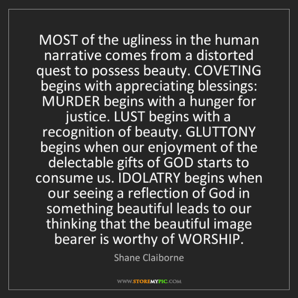 Shane Claiborne: MOST of the ugliness in the human narrative comes from...
