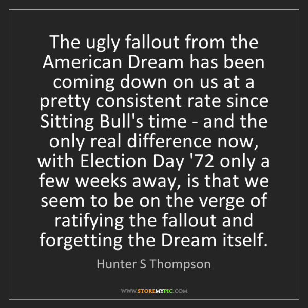 Hunter S Thompson: The ugly fallout from the American Dream has been coming...
