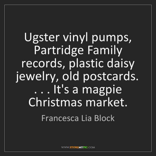 Francesca Lia Block: Ugster vinyl pumps, Partridge Family records, plastic...
