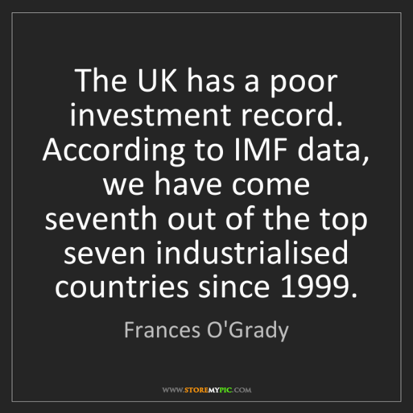 Frances O'Grady: The UK has a poor investment record. According to IMF...