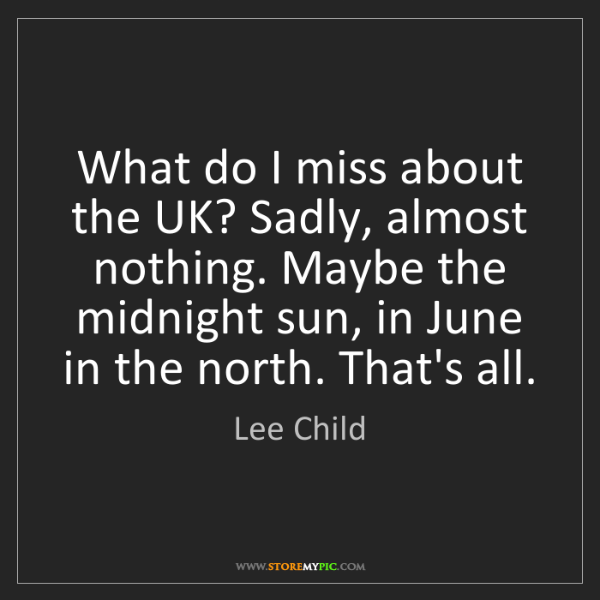 Lee Child: What do I miss about the UK? Sadly, almost nothing. Maybe...