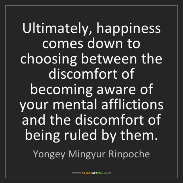Yongey Mingyur Rinpoche: Ultimately, happiness comes down to choosing between...
