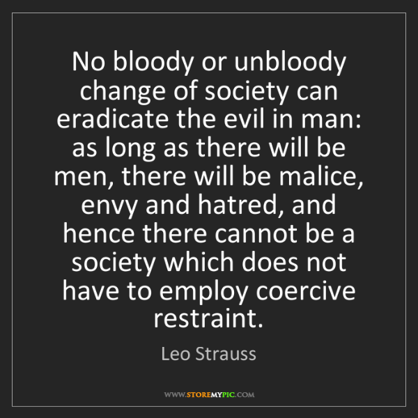 Leo Strauss: No bloody or unbloody change of society can eradicate...