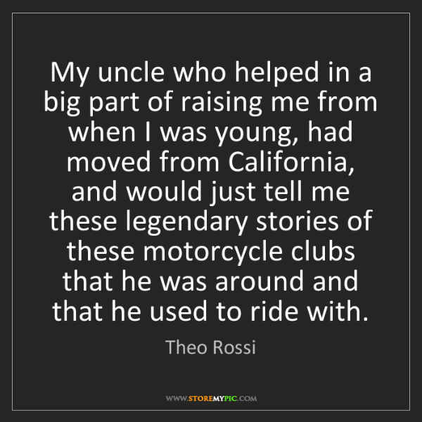 Theo Rossi: My uncle who helped in a big part of raising me from...