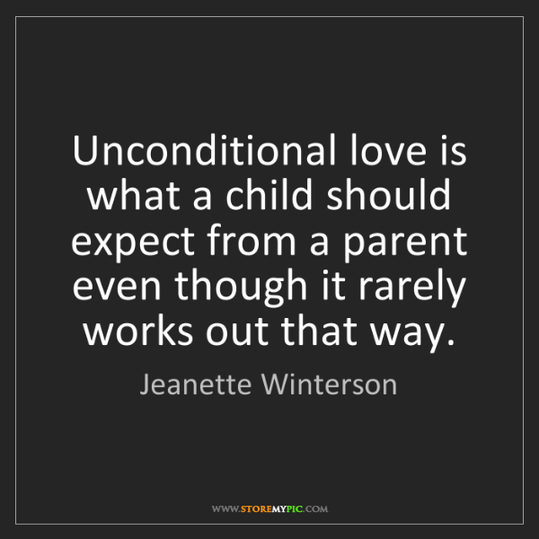 Jeanette Winterson: Unconditional love is what a child should expect from...