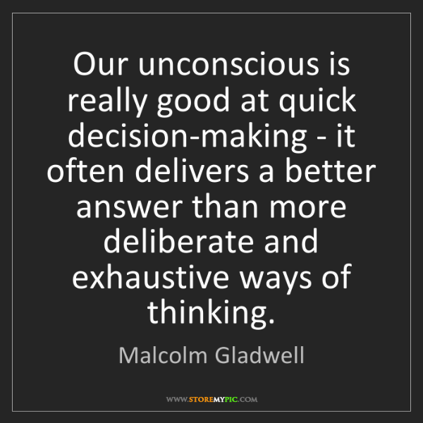Malcolm Gladwell: Our unconscious is really good at quick decision-making...