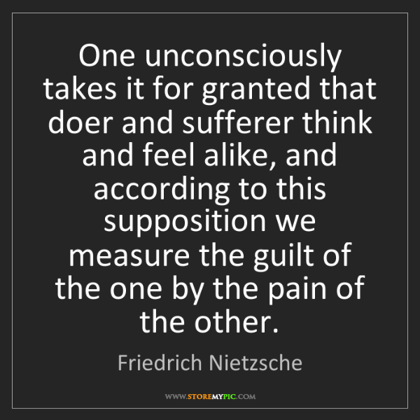 Friedrich Nietzsche: One unconsciously takes it for granted that doer and...