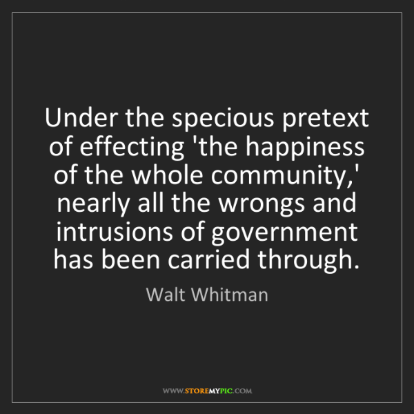 Walt Whitman: Under the specious pretext of effecting 'the happiness...