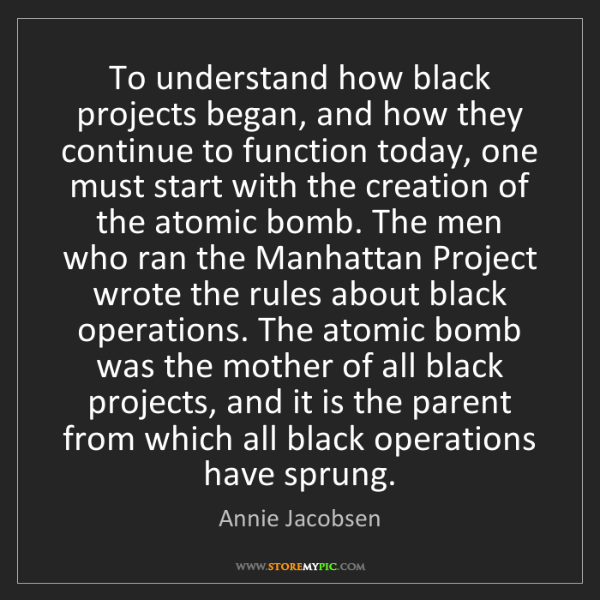Annie Jacobsen: To understand how black projects began, and how they...