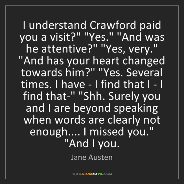 "Jane Austen: I understand Crawford paid you a visit?"" ""Yes."" ""And..."